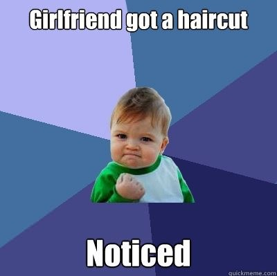 noticed girlfriend haircut